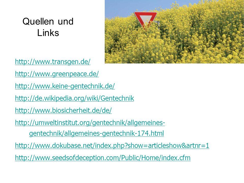 Quellen und Links http://www.transgen.de/ http://www.greenpeace.de/ http://www.keine-gentechnik.de/ http://de.wikipedia.org/wiki/Gentechnik http://www