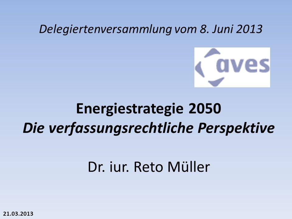 21.03.2013 Energiestrategie 2050 Die verfassungsrechtliche Perspektive Dr.