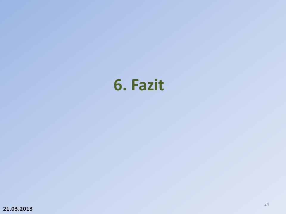 21.03.2013 6. Fazit 24