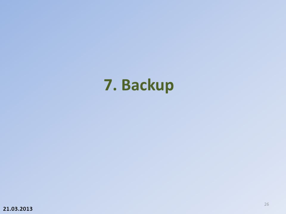 21.03.2013 7. Backup 26