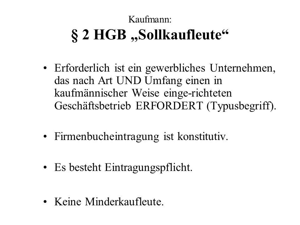 Kaufmann: § 2 HGB Sollkaufleute Erforderlich ist ein gewerbliches Unternehmen, das nach Art UND Umfang einen in kaufmännischer Weise einge-richteten G
