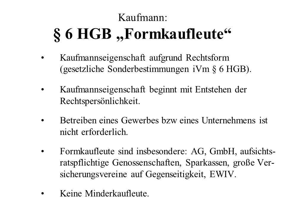 Kaufmann: § 6 HGB Formkaufleute Kaufmannseigenschaft aufgrund Rechtsform (gesetzliche Sonderbestimmungen iVm § 6 HGB). Kaufmannseigenschaft beginnt mi