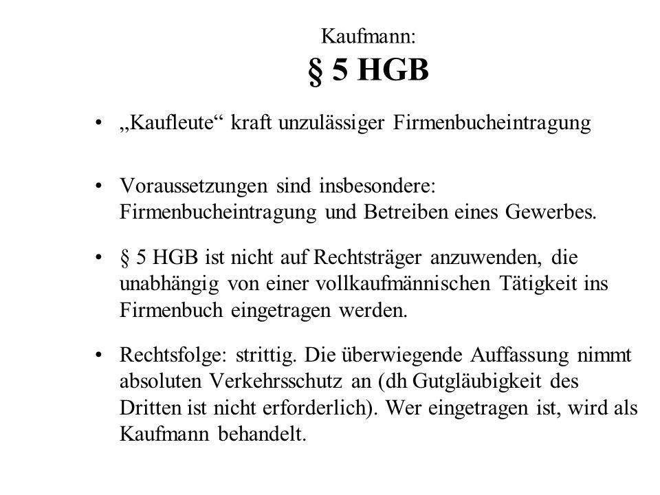 Kaufmann: § 5 HGB Kaufleute kraft unzulässiger Firmenbucheintragung Voraussetzungen sind insbesondere: Firmenbucheintragung und Betreiben eines Gewerb