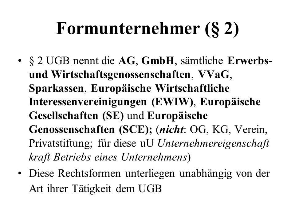 Formunternehmer (§ 2) § 2 UGB nennt die AG, GmbH, sämtliche Erwerbs- und Wirtschaftsgenossenschaften, VVaG, Sparkassen, Europäische Wirtschaftliche In