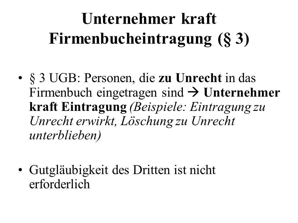 Unternehmer kraft Firmenbucheintragung (§ 3) § 3 UGB: Personen, die zu Unrecht in das Firmenbuch eingetragen sind Unternehmer kraft Eintragung (Beispi