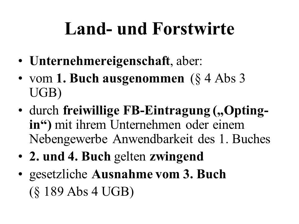 Land- und Forstwirte Unternehmereigenschaft, aber: vom 1. Buch ausgenommen (§ 4 Abs 3 UGB) durch freiwillige FB-Eintragung (Opting- in) mit ihrem Unte