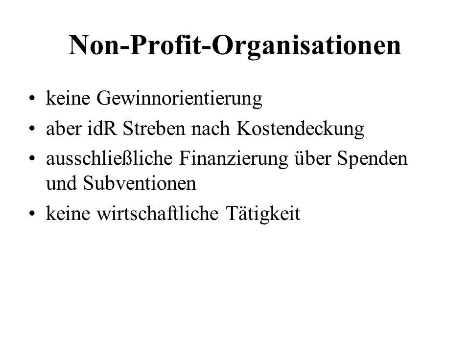 Non-Profit-Organisationen keine Gewinnorientierung aber idR Streben nach Kostendeckung ausschließliche Finanzierung über Spenden und Subventionen kein