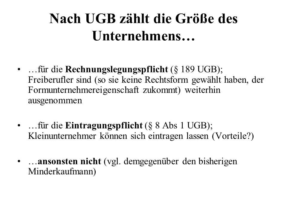 Nach UGB zählt die Größe des Unternehmens… …für die Rechnungslegungspflicht (§ 189 UGB); Freiberufler sind (so sie keine Rechtsform gewählt haben, der