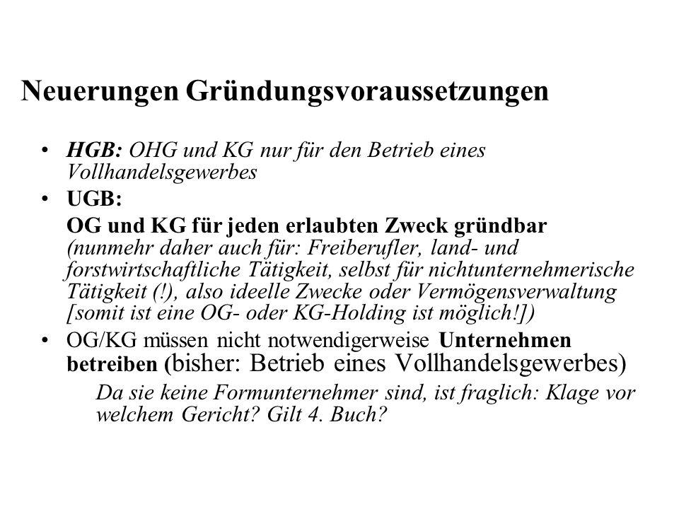 Neuerungen Gründungsvoraussetzungen HGB: OHG und KG nur für den Betrieb eines Vollhandelsgewerbes UGB: OG und KG für jeden erlaubten Zweck gründbar (n