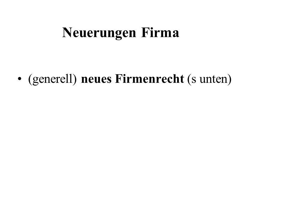 (generell) neues Firmenrecht (s unten) Neuerungen Firma