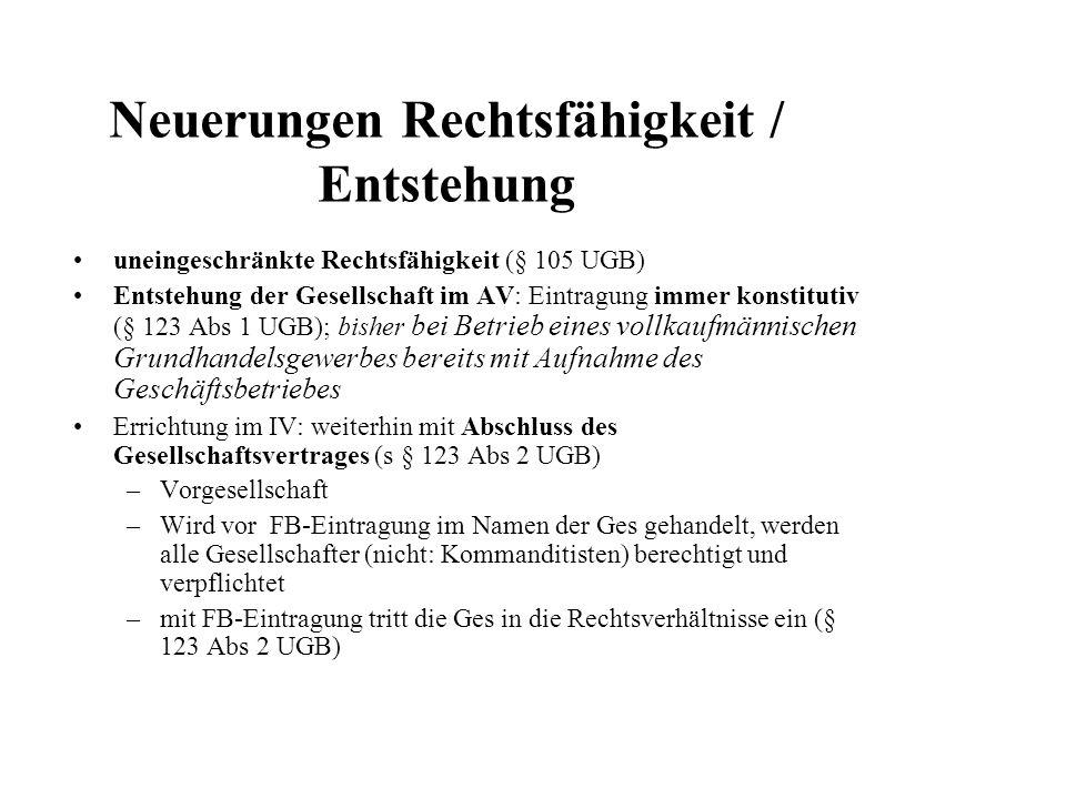 uneingeschränkte Rechtsfähigkeit (§ 105 UGB) Entstehung der Gesellschaft im AV: Eintragung immer konstitutiv (§ 123 Abs 1 UGB); bisher bei Betrieb ein