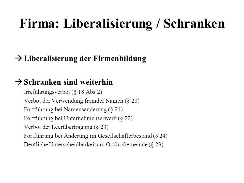 Firma: Liberalisierung / Schranken Liberalisierung der Firmenbildung Schranken sind weiterhin Irreführungsverbot (§ 18 Abs 2) Verbot der Verwendung fr