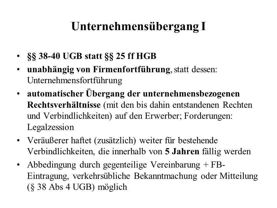 Unternehmensübergang I §§ 38-40 UGB statt §§ 25 ff HGB unabhängig von Firmenfortführung, statt dessen: Unternehmensfortführung automatischer Übergang