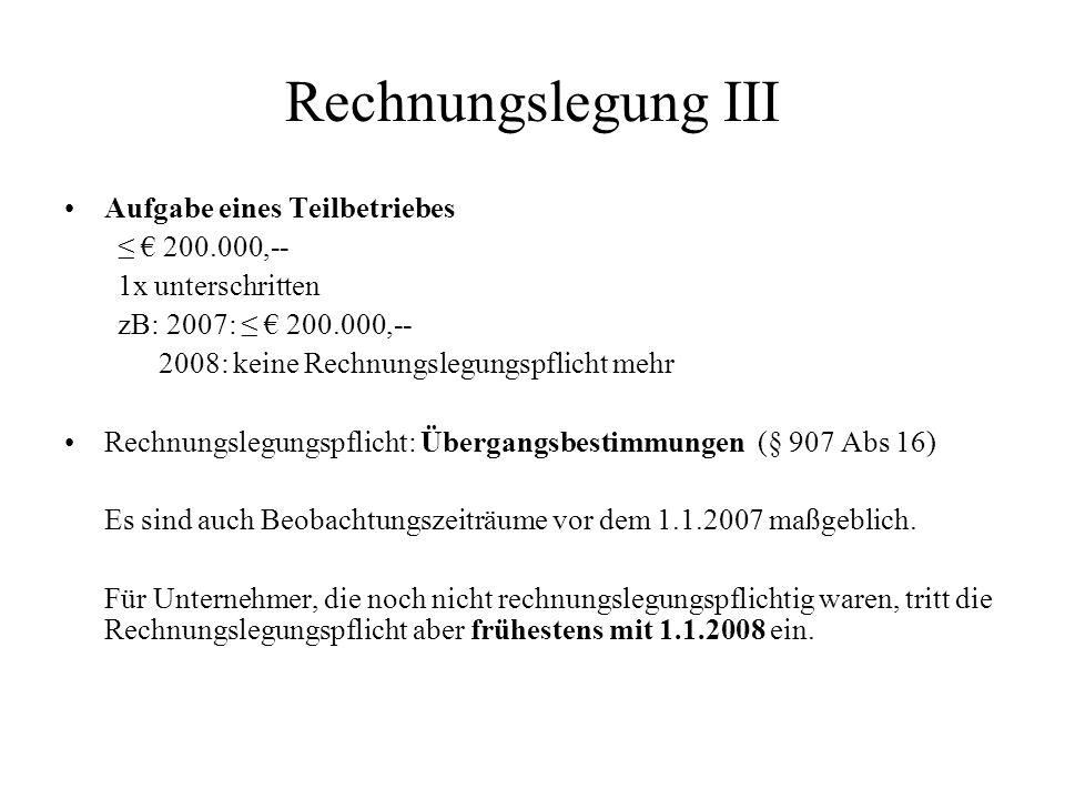 Rechnungslegung III Aufgabe eines Teilbetriebes 200.000,-- 1x unterschritten zB: 2007: 200.000,-- 2008: keine Rechnungslegungspflicht mehr Rechnungsle