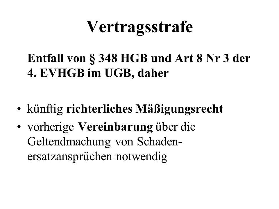 Vertragsstrafe Entfall von § 348 HGB und Art 8 Nr 3 der 4. EVHGB im UGB, daher künftig richterliches Mäßigungsrecht vorherige Vereinbarung über die Ge