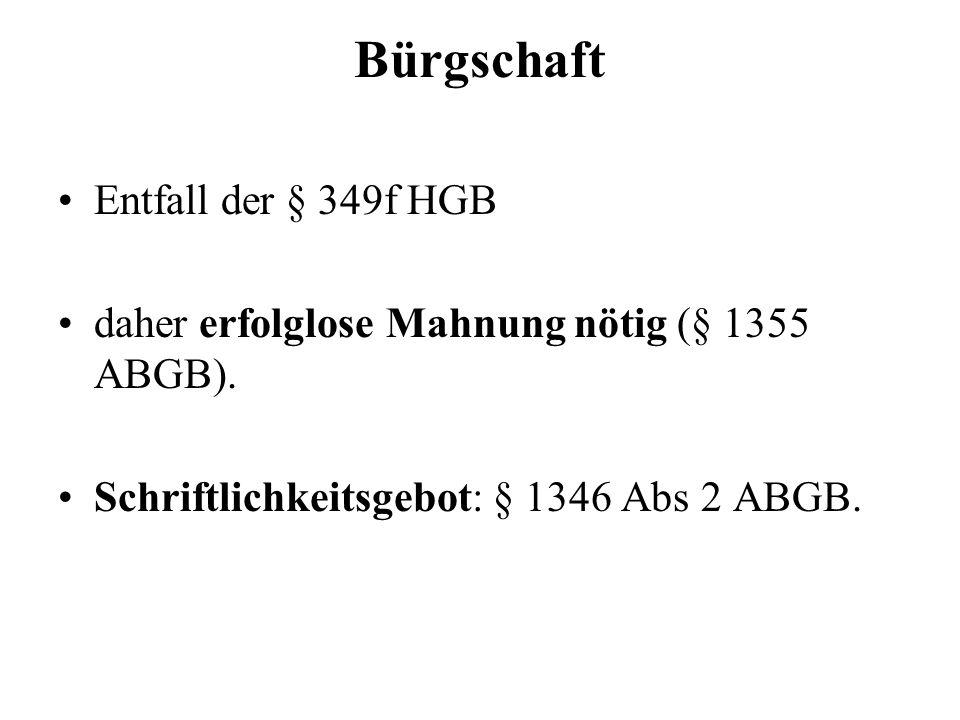 Bürgschaft Entfall der § 349f HGB daher erfolglose Mahnung nötig (§ 1355 ABGB). Schriftlichkeitsgebot: § 1346 Abs 2 ABGB.