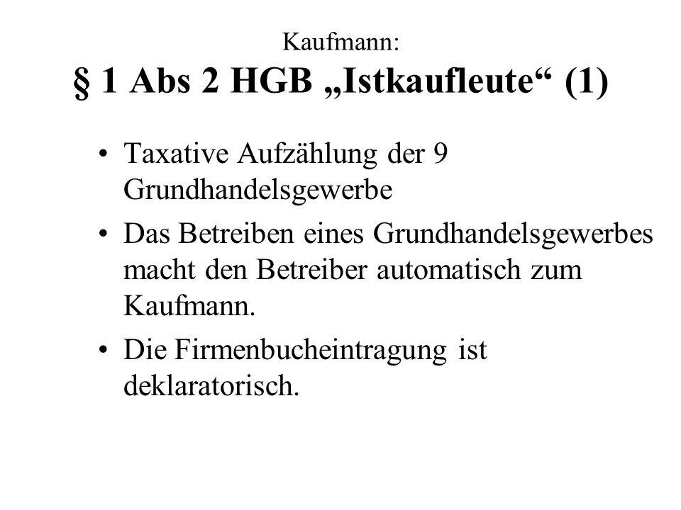 Kaufmann: § 1 Abs 2 HGB Istkaufleute (1) Taxative Aufzählung der 9 Grundhandelsgewerbe Das Betreiben eines Grundhandelsgewerbes macht den Betreiber au