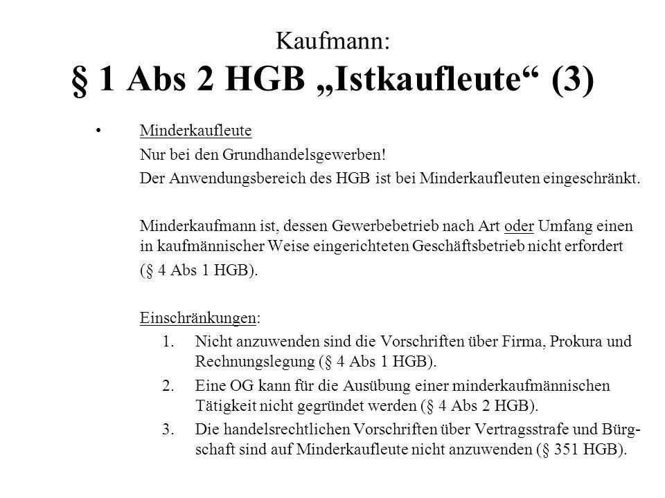 Kaufmann: § 1 Abs 2 HGB Istkaufleute (3) Minderkaufleute Nur bei den Grundhandelsgewerben! Der Anwendungsbereich des HGB ist bei Minderkaufleuten eing