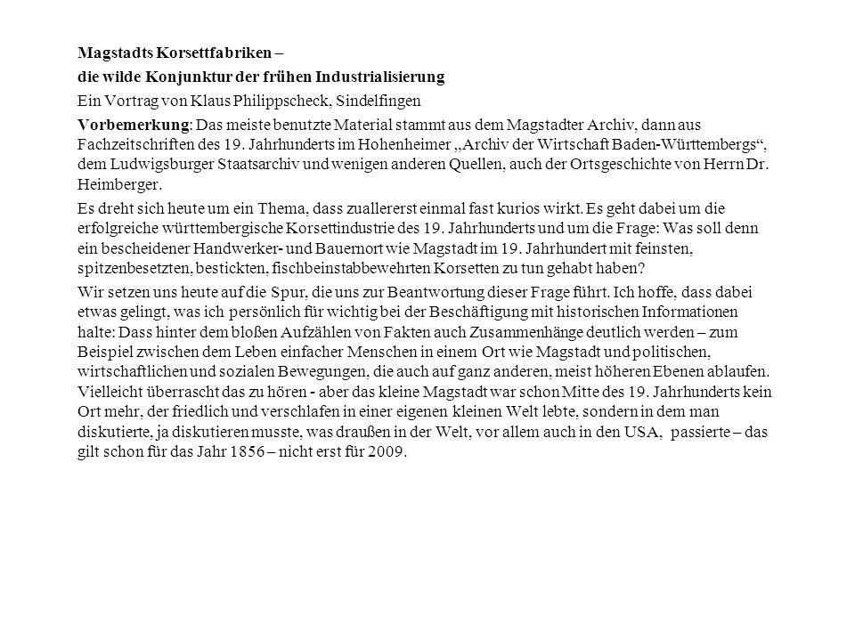 Magstadts Korsettfabriken – die wilde Konjunktur der frühen Industrialisierung Ein Vortrag von Klaus Philippscheck, Sindelfingen Vorbemerkung: Das mei