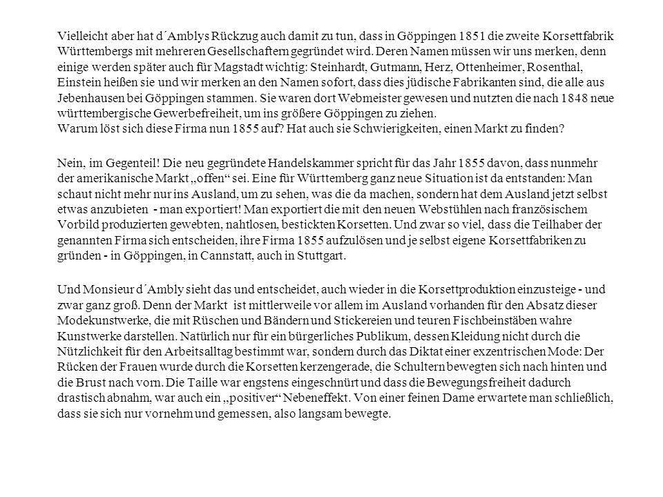 Vielleicht aber hat d´Amblys Rückzug auch damit zu tun, dass in Göppingen 1851 die zweite Korsettfabrik Württembergs mit mehreren Gesellschaftern gegr