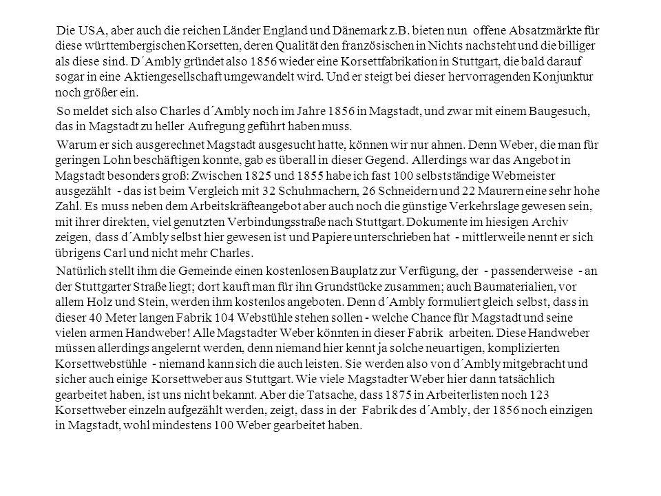 Die USA, aber auch die reichen Länder England und Dänemark z.B. bieten nun offene Absatzmärkte für diese württembergischen Korsetten, deren Qualität d