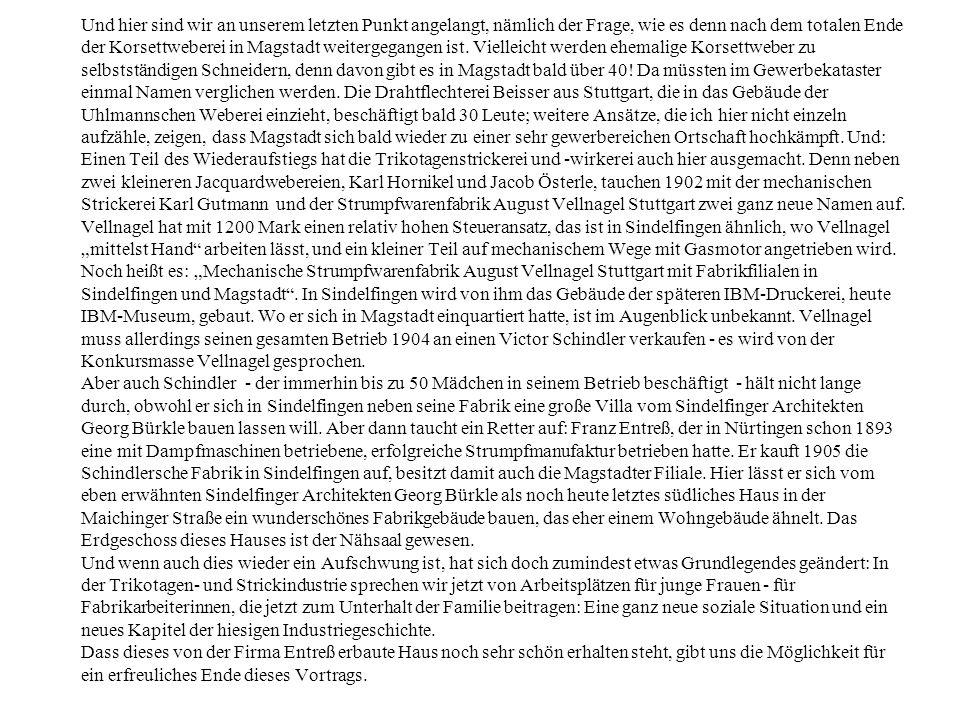 Und hier sind wir an unserem letzten Punkt angelangt, nämlich der Frage, wie es denn nach dem totalen Ende der Korsettweberei in Magstadt weitergegang