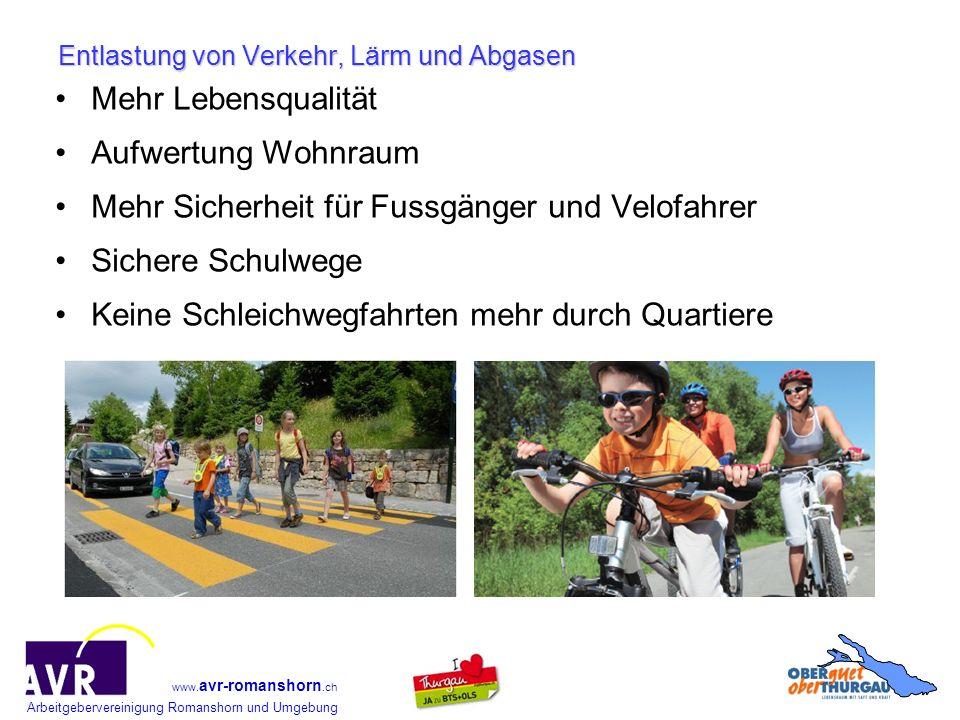 Arbeitgebervereinigung Romanshorn und Umgebung www. avr-romanshorn.ch Entlastung von Verkehr, Lärm und Abgasen Mehr Lebensqualität Aufwertung Wohnraum