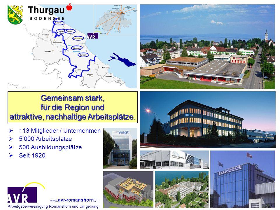 Arbeitgebervereinigung Romanshorn und Umgebung www. avr-romanshorn.ch 113 Mitglieder / Unternehmen 5000 Arbeitsplätze 500 Ausbildungsplätze Seit 1920