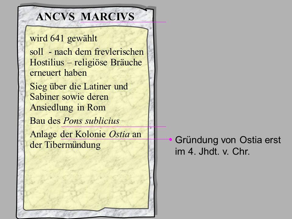 König4Ancus Marcius ANCVS MARCIVS wird 641 gewählt soll - nach dem frevlerischen Hostilius – religiöse Bräuche erneuert haben Sieg über die Latiner un