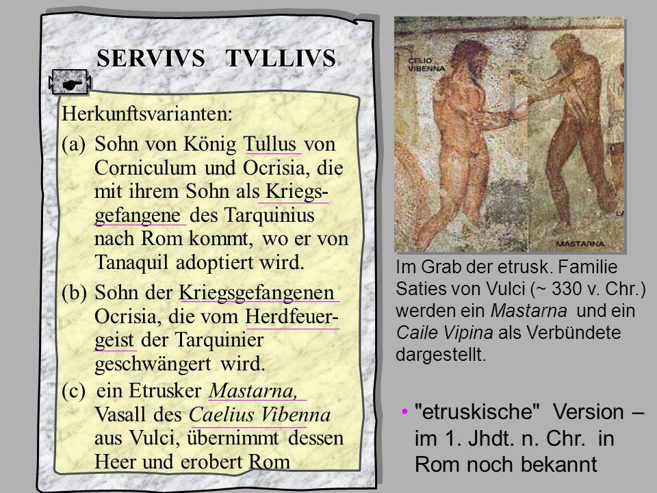 König6 Servius Tullius SERVIVS TVLLIVS Herkunftsvarianten: (a)Sohn von König Tullus von Corniculum und Ocrisia, die mit ihrem Sohn als Kriegs- gefange