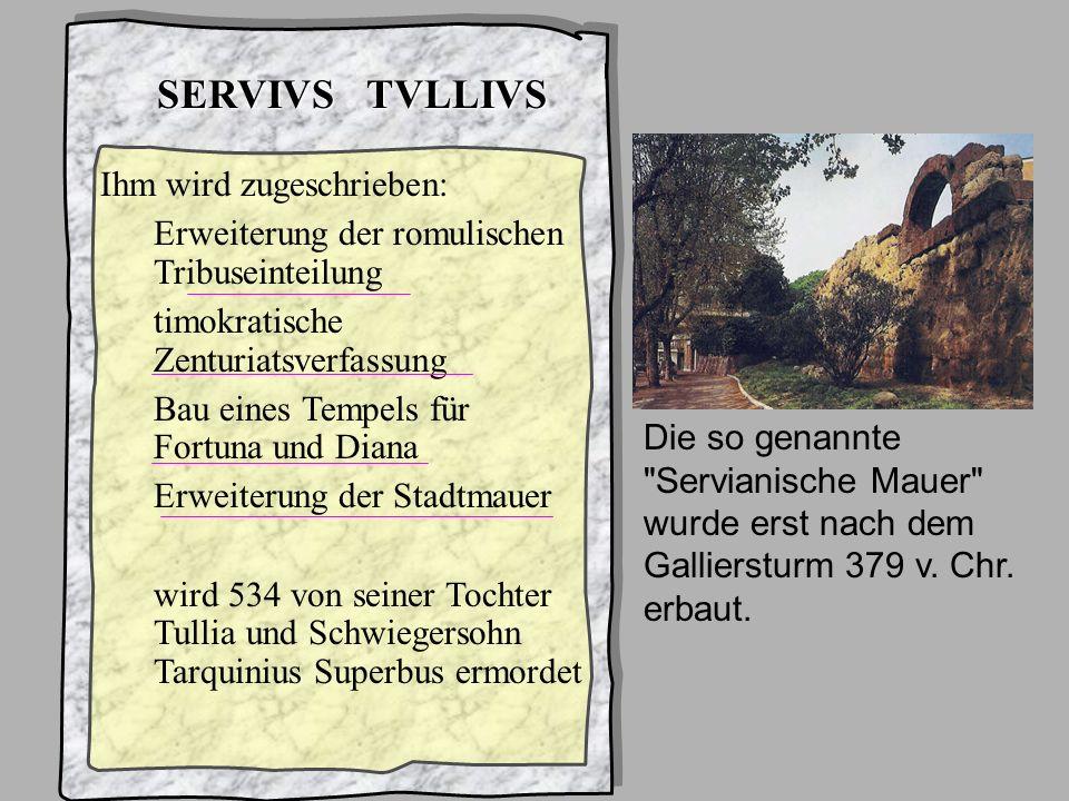 König6a Servius Tullius SERVIVS TVLLIVS Ihm wird zugeschrieben: Erweiterung der romulischen Tribuseinteilung timokratische Zenturiatsverfassung Bau ei