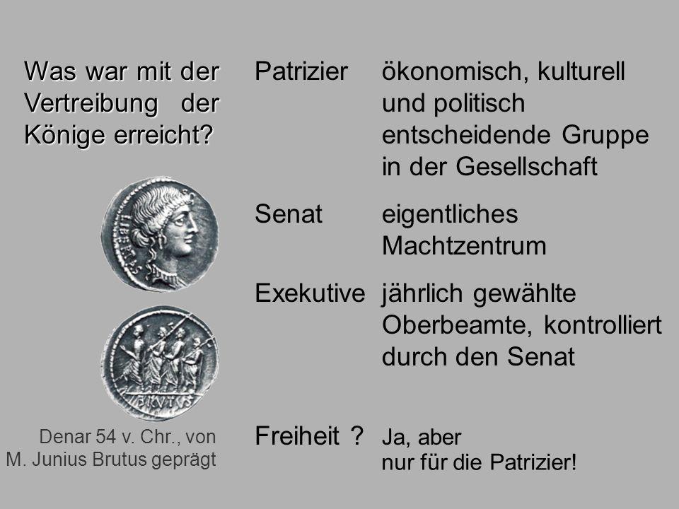 Wechsel 510 Denar 54 v. Chr., von M. Junius Brutus geprägt Was war mit der Vertreibung der Könige erreicht? Patrizier ökonomisch, kulturell und politi