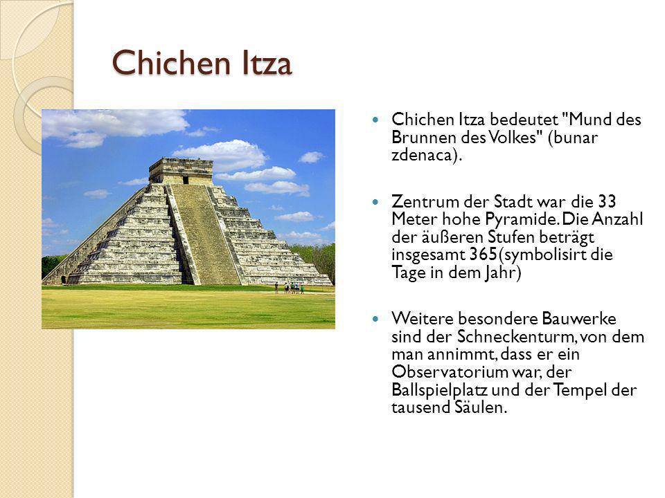 Chichen Itza Chichen Itza Chichen Itza bedeutet Mund des Brunnen des Volkes (bunar zdenaca).