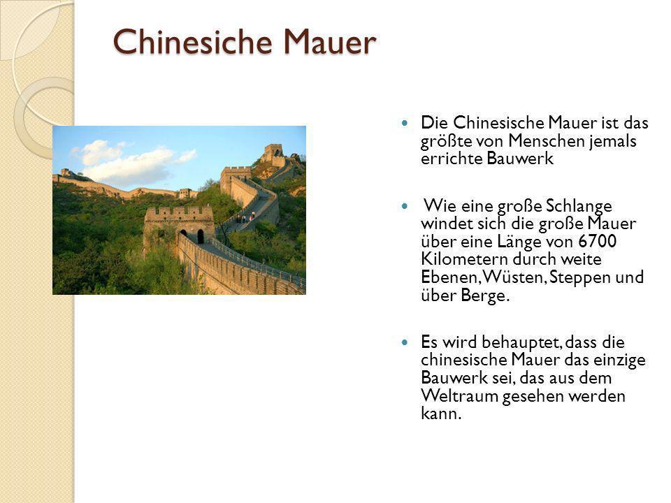 Chinesiche Mauer Die Chinesische Mauer ist das größte von Menschen jemals errichte Bauwerk Wie eine große Schlange windet sich die große Mauer über eine Länge von 6700 Kilometern durch weite Ebenen, Wüsten, Steppen und über Berge.