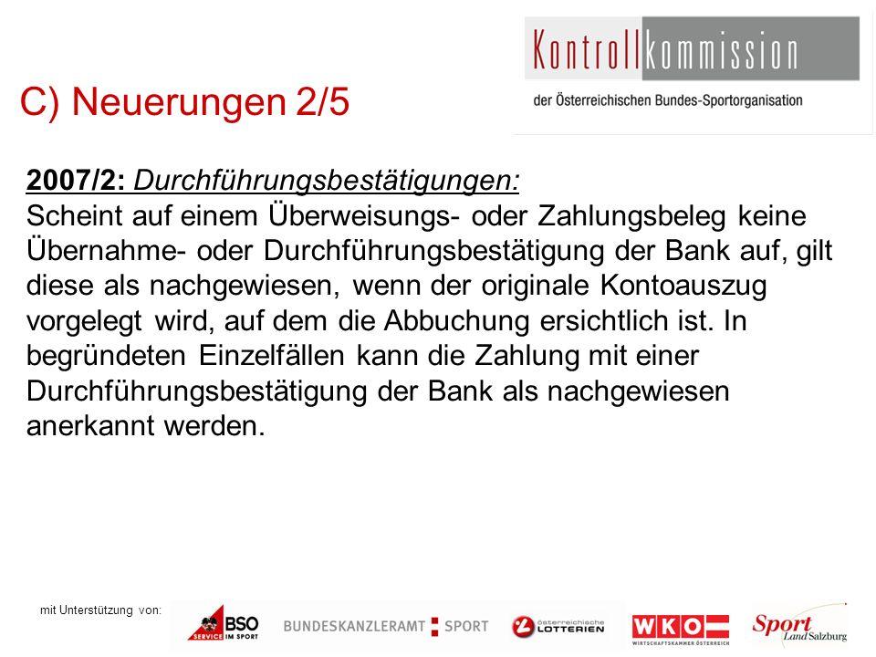 mit Unterstützung von: C) Neuerungen 2/5 2007/2: Durchführungsbestätigungen: Scheint auf einem Überweisungs- oder Zahlungsbeleg keine Übernahme- oder Durchführungsbestätigung der Bank auf, gilt diese als nachgewiesen, wenn der originale Kontoauszug vorgelegt wird, auf dem die Abbuchung ersichtlich ist.
