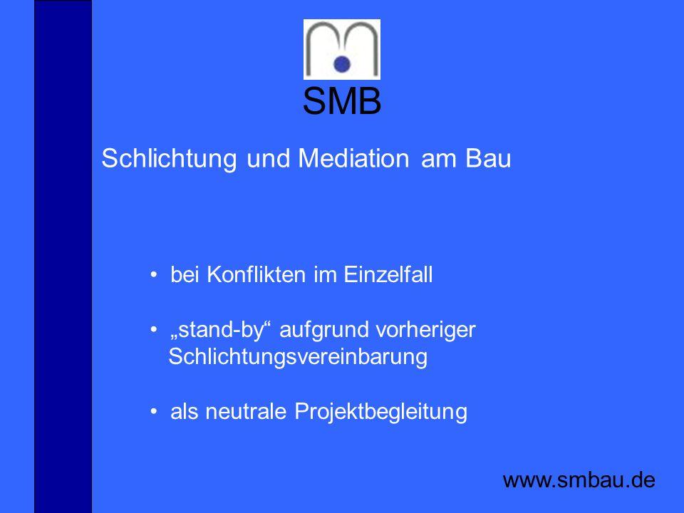 SMB www.smbau.de Schlichtung und Mediation am Bau bei Konflikten im Einzelfall stand-by aufgrund vorheriger Schlichtungsvereinbarung als neutrale Proj