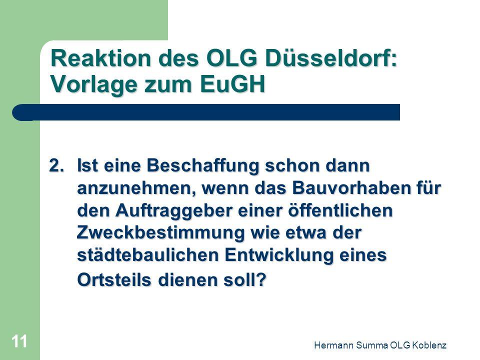 Hermann Summa OLG Koblenz 10 Reaktion des OLG Düsseldorf: Vorlage zum EuGH 1 1.Setzt die Annahme eines öffentlichen Bauauftrags zwingend voraus, dass