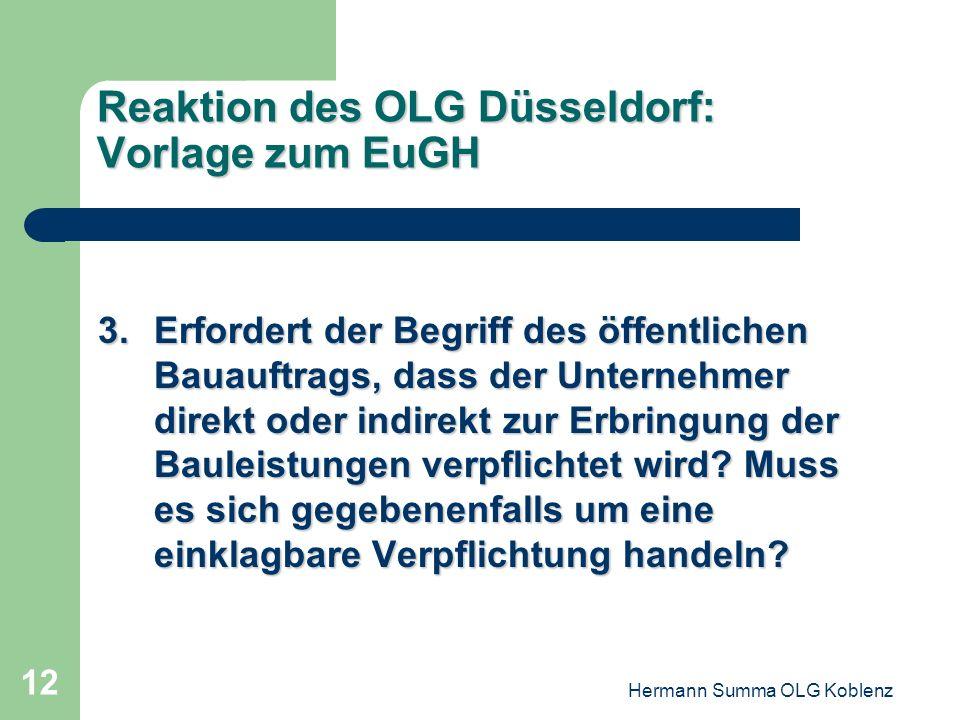 Hermann Summa OLG Koblenz 11 Reaktion des OLG Düsseldorf: Vorlage zum EuGH 2.Ist eine Beschaffung schon dann anzunehmen, wenn das Bauvorhaben für den