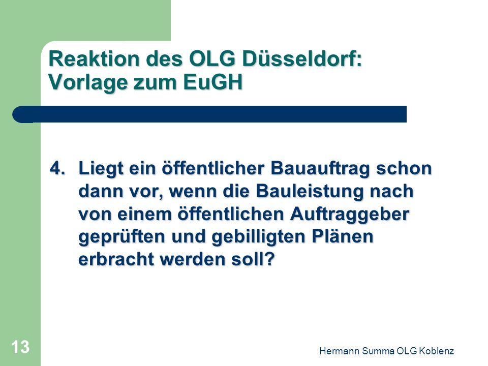 Hermann Summa OLG Koblenz 12 Reaktion des OLG Düsseldorf: Vorlage zum EuGH 3.Erfordert der Begriff des öffentlichen Bauauftrags, dass der Unternehmer