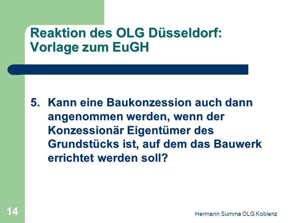 Hermann Summa OLG Koblenz 13 Reaktion des OLG Düsseldorf: Vorlage zum EuGH 4.Liegt ein öffentlicher Bauauftrag schon dann vor, wenn die Bauleistung na