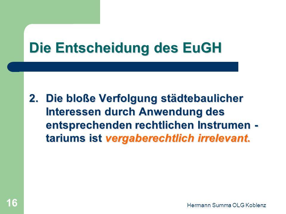 Hermann Summa OLG Koblenz 15 Die Entscheidung des EuGH 1 : 1.Ein öffentlicher Bauauftrag im Sinne der VKR liegt nur vor, wenn das Ergebnis der Bauleis