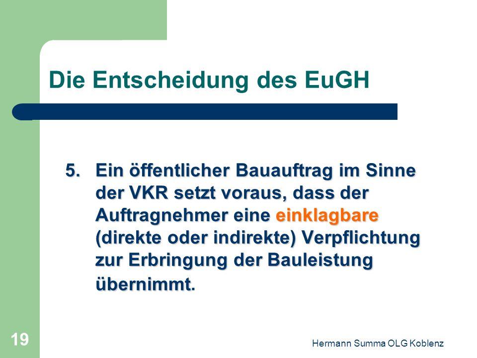 Hermann Summa OLG Koblenz 18 Die Entscheidung des EuGH 4.Eine Bauleistung wird nur dann gemäß den vom öffentlichen Auftraggeber genannten Erforderniss