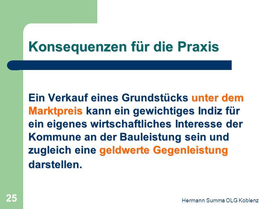 Hermann Summa OLG Koblenz 24 Konsequenzen für die Praxis Vergaberecht kann anwendbar sein, wenn der Investor sich verpflichtet, etwas für die Kommune