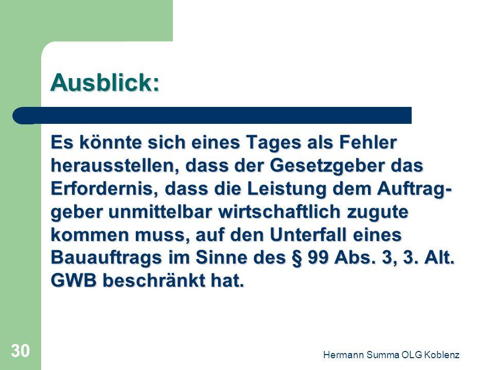 Hermann Summa OLG Koblenz 29 Konsequenzen für die Praxis Ein gemischter Vertrag, in dem aus- schreibungspflichtige und vergabe- rechtsfreie Elemente u