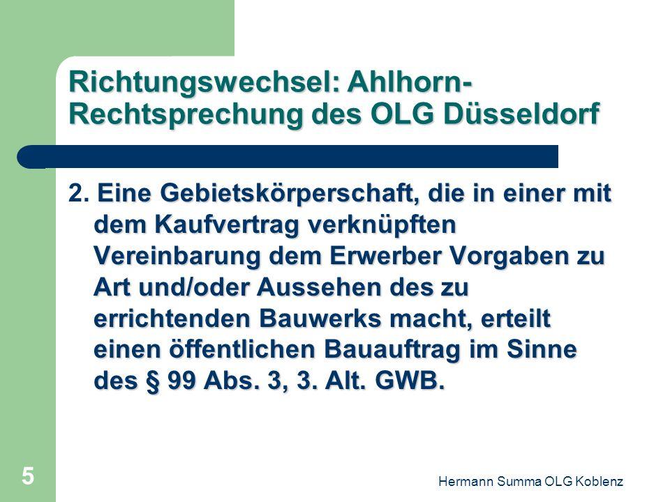 Hermann Summa OLG Koblenz 4 Richtungswechsel: Ahlhorn- Rechtsprechung des OLG Düsseldorf 1 1.Die Anwendbarkeit des Vergaberechts erfordert keinen Besc