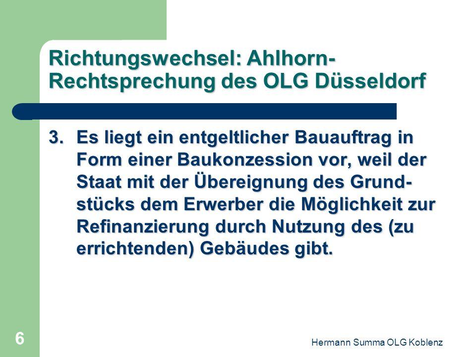 Hermann Summa OLG Koblenz 5 Richtungswechsel: Ahlhorn- Rechtsprechung des OLG Düsseldorf Eine Gebietskörperschaft, die in einer mit dem Kaufvertrag ve