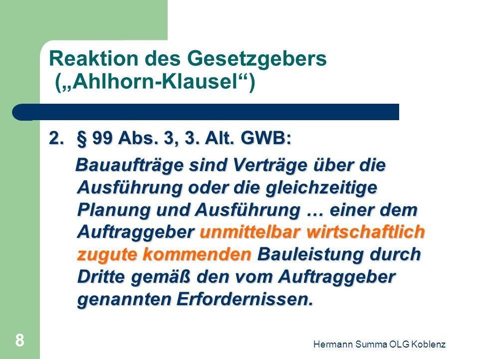 Hermann Summa OLG Koblenz 7 Reaktion des Gesetzgebers (Ahlhorn-Klausel) 1.§ 99 Abs. 1 GWB: Öffentliche Aufträge sind entgeltliche Verträge von öffentl