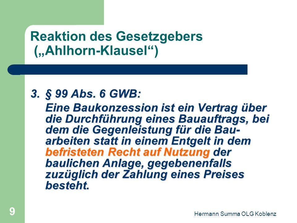 Hermann Summa OLG Koblenz 8 Reaktion des Gesetzgebers (Ahlhorn-Klausel) 2.§ 99 Abs. 3, 3. Alt. GWB: Bauaufträge sind Verträge über die Ausführung oder