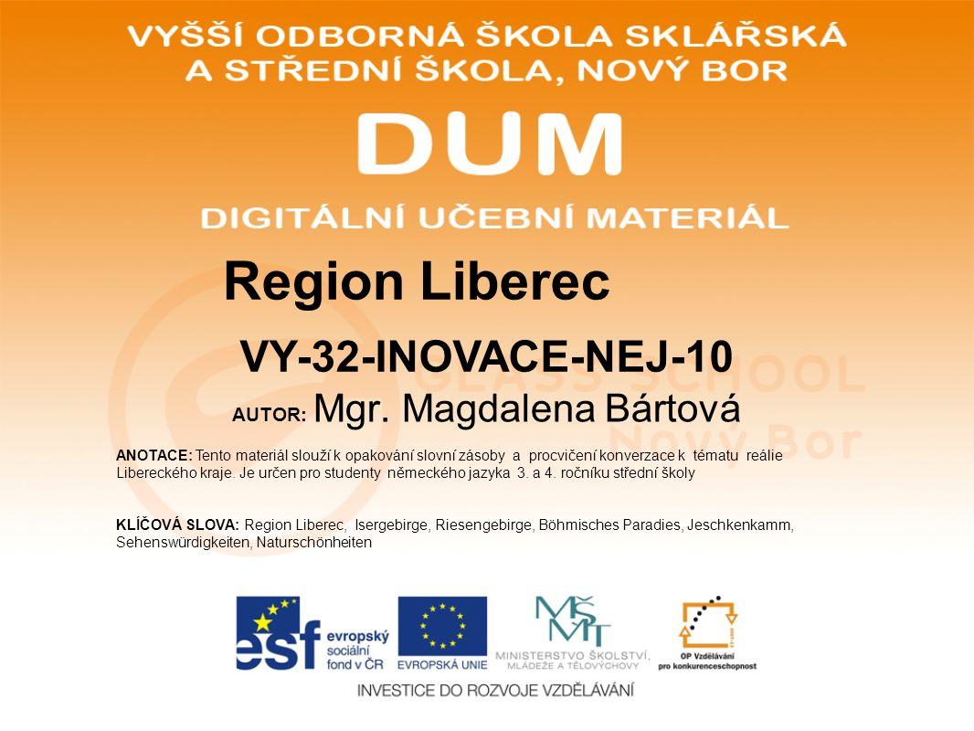 AUTOR: Mgr. Magdalena Bártová ANOTACE: Tento materiál slouží k opakování slovní zásoby a procvičení konverzace k tématu reálie Libereckého kraje. Je u