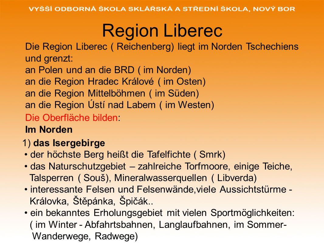Region Liberec Die Region Liberec ( Reichenberg) liegt im Norden Tschechiens und grenzt: an Polen und an die BRD ( im Norden) an die Region Hradec Krá